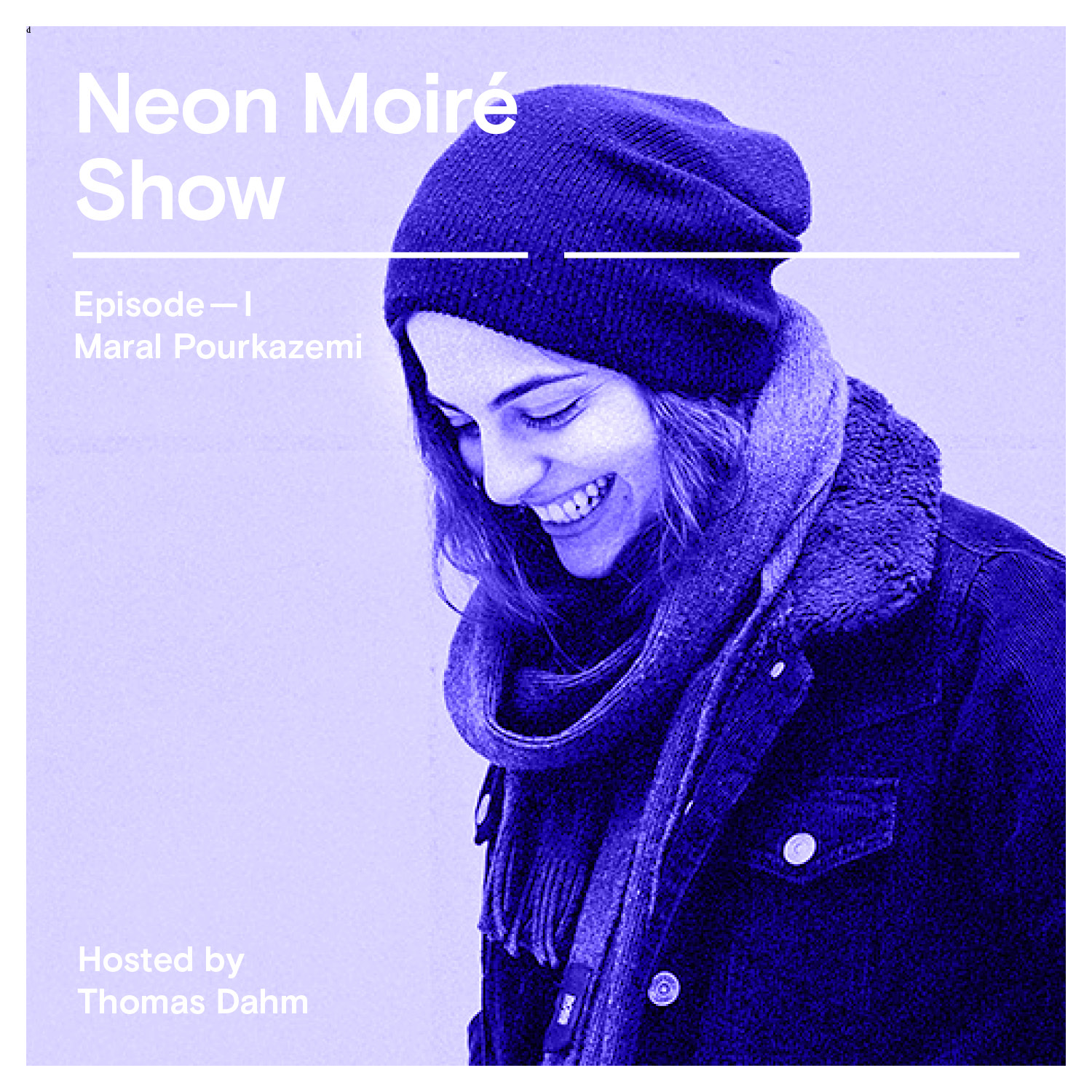 Neon Moiré Show, Episode 1 with Maral Pourkazemi