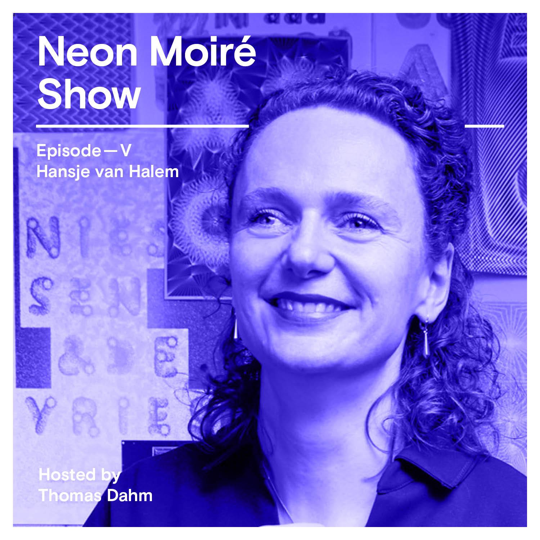 Neon Moiré Show with Hansje van Halem